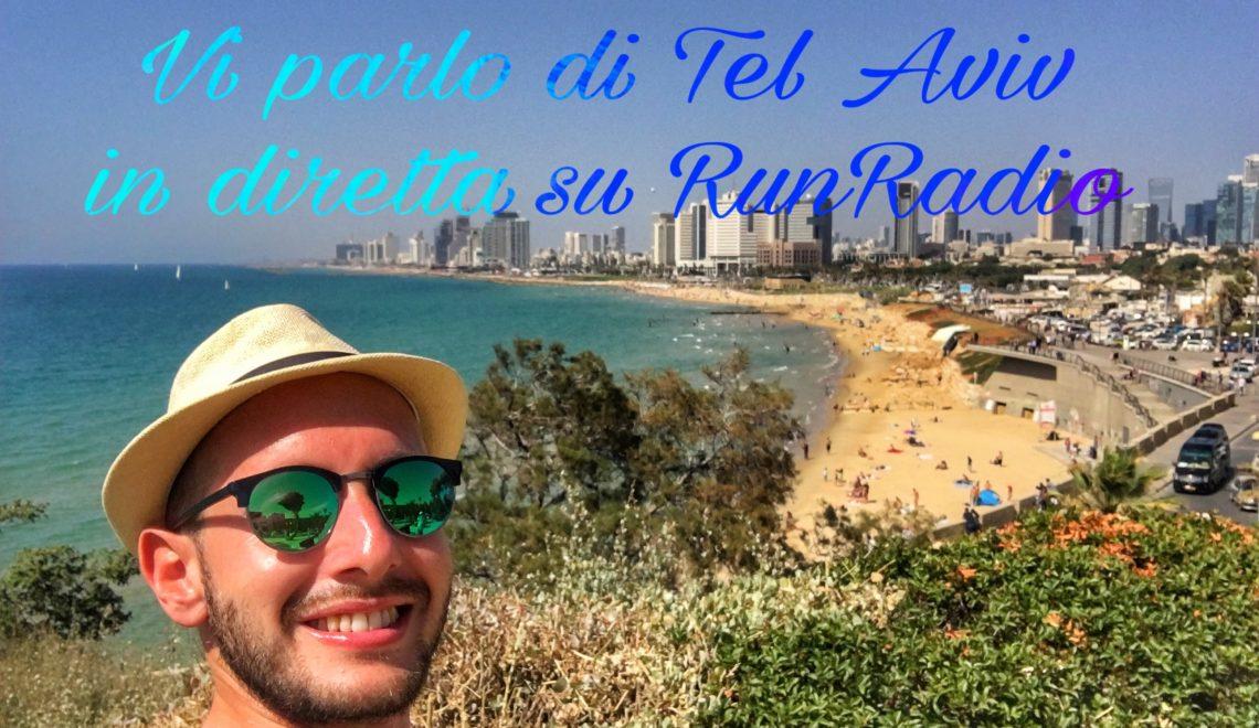 Vi parlo di Tel Aviv in diretta su RunRadio